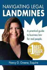 Navigating Legal Landmines: A Practical Guide to Business Law for Real People by Nancy D. Greene