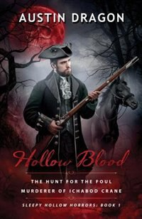Hollow Blood (Sleepy Hollow Horrors, Book 1): The Hunt For the Foul Murderer of Ichabod Crane by Austin Dragon