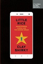 Little Rice: Smartphones, Xiaomi, And The Chinese Dream