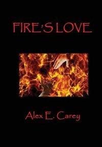 Fire's Love by Alex E. Carey
