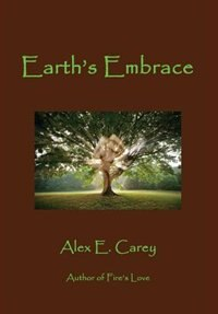 Earth's Embrace by Alex E. Carey