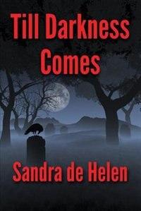 Till Darkness Comes by Sandra de Helen