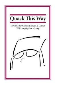 Book Quack This Way: David Foster Wallace & Bryan A. Garner Talk Language and Writing by Bryan Garner