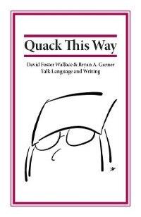 Quack This Way: David Foster Wallace & Bryan A. Garner Talk Language and Writing