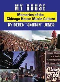 My House: Memories from the Chicago House Music Culture