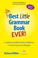 The Best Little Grammar Book Ever! Speak and Write with Confidence / Avoid Common Mistakes, Second…