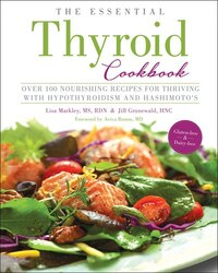 The Essential Thyroid Cookbook: Over 100 Nourishing Recipes For Thriving With Hypothyroidism And…