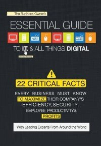 The Business Owner's Essential Guide to I.T. & All Things Digital by The World's Leading Experts