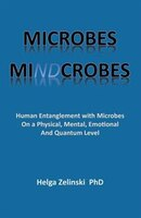 Microbes Mindcrobes: Human Entanglement with Microbes on a Physical, Mental, Emotional and Quantum…