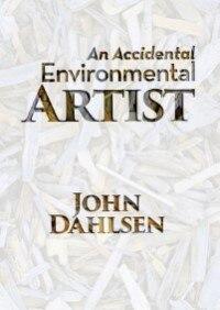 An Accidental Environmental Artist by John Dahlsen