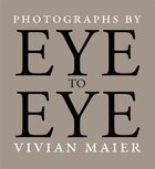 Eye To Eye: Photographs By Vivian Maier