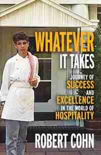 Whatever It Takes: Journey of Success and Excellence in the World of Hospitality by Robert Cohn