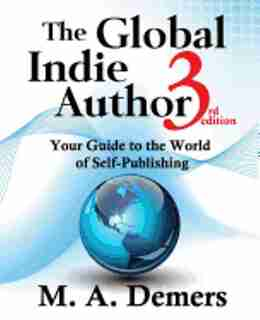 The Global Indie Author: Your Guide to the World of Self-Publishing by M. A. Demers