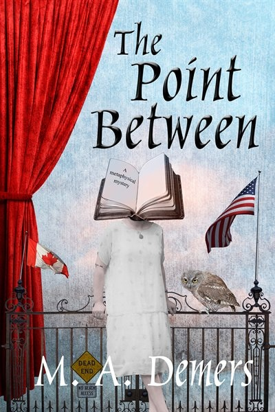 The Point Between: A Metaphysical Mystery by M. A. Demers