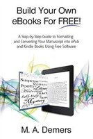Build Your Own eBooks For FREE!: A Step-by-Step Guide to Formatting and Converting Your Manuscript…