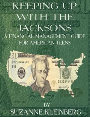 Keeping Up With The Jacksons: A Financial Management Guide For American Teens by Suzanne Kleinberg