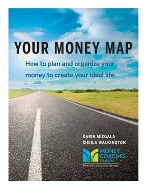 Your Money Map-How to Plan and Organize Your Money to Create Your Ideal Life by Karin Mizgala