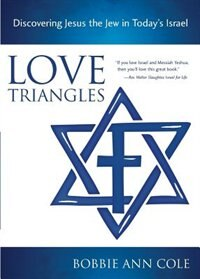 Love Triangles: Discovering Jesus the Jew in Today's Israel by Bobbie Ann Cole