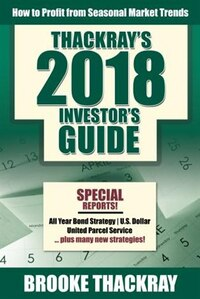 Thackray's 2018 Investor's Guide: How To Profit From Seasonal Market Trends