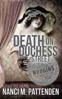 Death on Duchess Street: Detective Hodgins Victorian Mystery Book #2 by Nanci M Pattenden