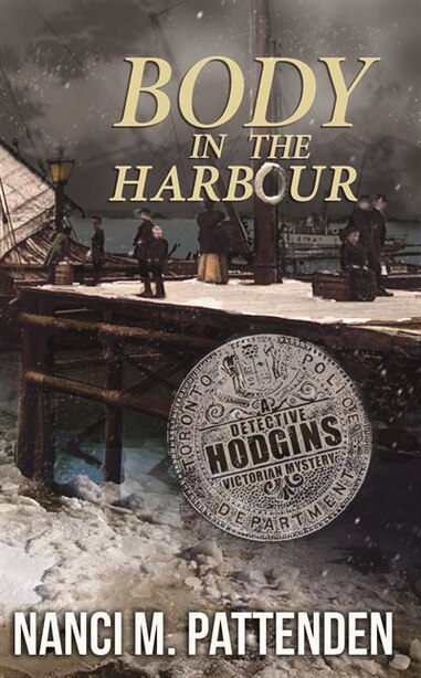 Body in the Harbour: A Detective Hodgins Victorian Mystery Book #1 by Nanci M Pattenden
