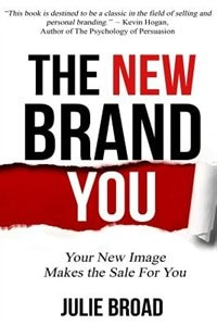 The New Brand You: Your New Image Makes the Sale for You by Julie Broad