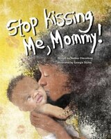 Stop Kissing Me, Mommy!