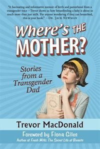 Where's the Mother?: Stories from a Transgender Dad de Trevor MacDonald