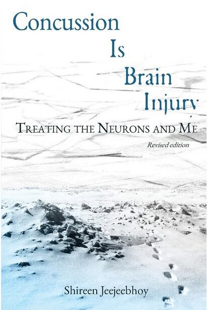 Concussion Is Brain Injury: Treating the Neurons and Me by Shireen Jeejeebhoy