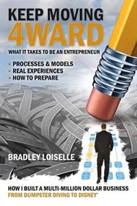 Book Keep Moving 4ward: What It Takes To Be An Entrepreneur by Bradley Loiselle