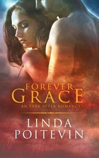 Forever Grace: An Ever After Romance by Linda Poitevin