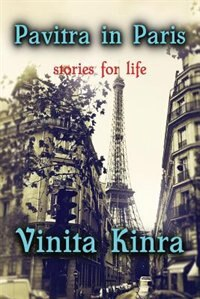 Pavitra In Paris: Stories For Life by Vinita Kinra
