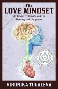 The Love Mindset: An Unconventional Guide to Healing and Happiness by Vironika Tugaleva
