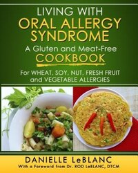 Living with Oral Allergy Syndrome: A Gluten and Meat-Free Cookbook for Wheat, Soy, Nut, Fresh Fruit…