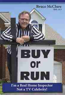 Buy Or Run: I'm A Real Home Inspector Not A Tv Celebrity! by Bruce Mcclure Rhi,aci