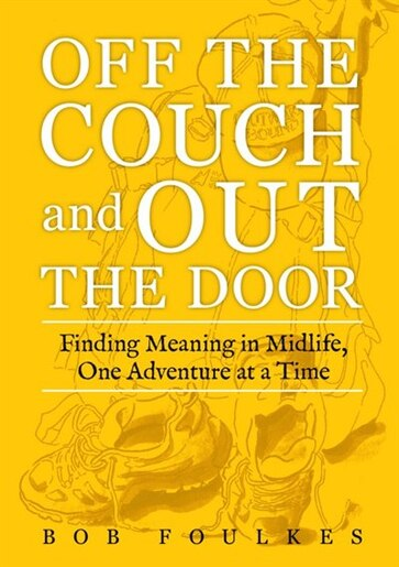 Off the Couch and Out the Door: Finding Meaning in Midlife, One Adventure at a Time by Bob Foulkes