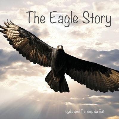 The Eagle Story by Francois Du Toit