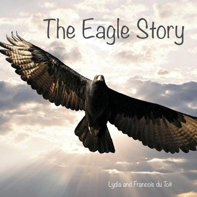 The Eagle Story by Francois Du Toit