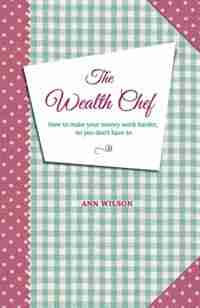 The Wealth Chef by Ann Wilson