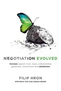 Negotiation Evolved: Increase rapport, trust, value, understanding, agreement, commitment and satisfaction by Filip Hron