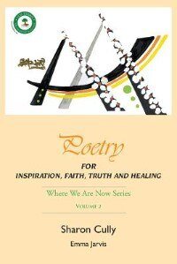 Poetry for Inspiration, Faith, Truth and Healing: Where We Are Now Series - Volume 2: Poetry for Inspiration, Faith, Truth and Healing by Sharon Cully