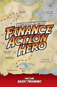 Finance Action Hero: Part 1 - Basic Training by Peita Diamantidis