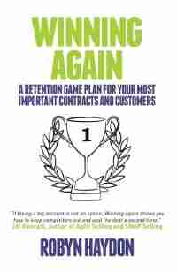 Winning Again: A retention game plan for your most important contracts and customers by Robyn Haydon