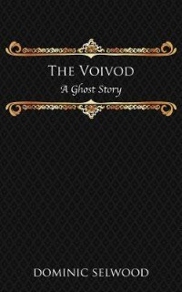 The Voivod: A Ghost Story by Dominic Selwood