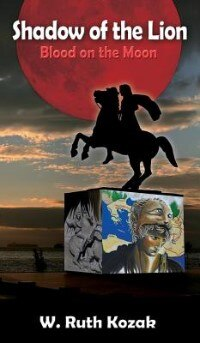 SHADOW OF THE LION: BLOOD ON THE MOON by W. Ruth KOZAK
