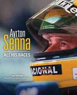 Ayrton Senna: All His Races by Tony Dodgins