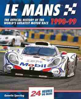 Le Mans 1990-99: The Official History Of The World's Greatest Motor Race by Quentin Spurring