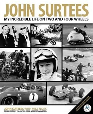 John Surtees: My Incredible Life On Two And Four Wheels by John Surtees