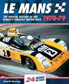 Le Mans 1970-79: The Official History Of The World's Greatest Motor Race by Quentin Spurring