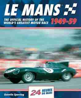 Le Mans 1949-59: The Official History Of The World's Greatest Motor Race by Quentin Spurring